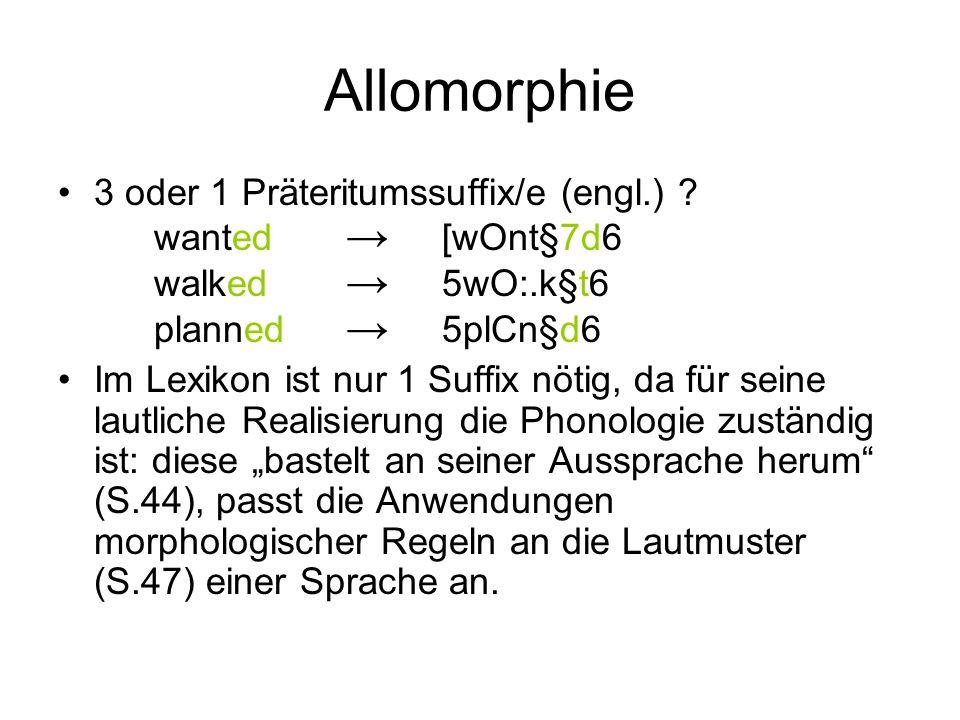 Allomorphie 3 oder 1 Präteritumssuffix/e (engl.) wanted → [wOnt§7d6 walked → 5wO:.k§t6 planned → 5plCn§d6.